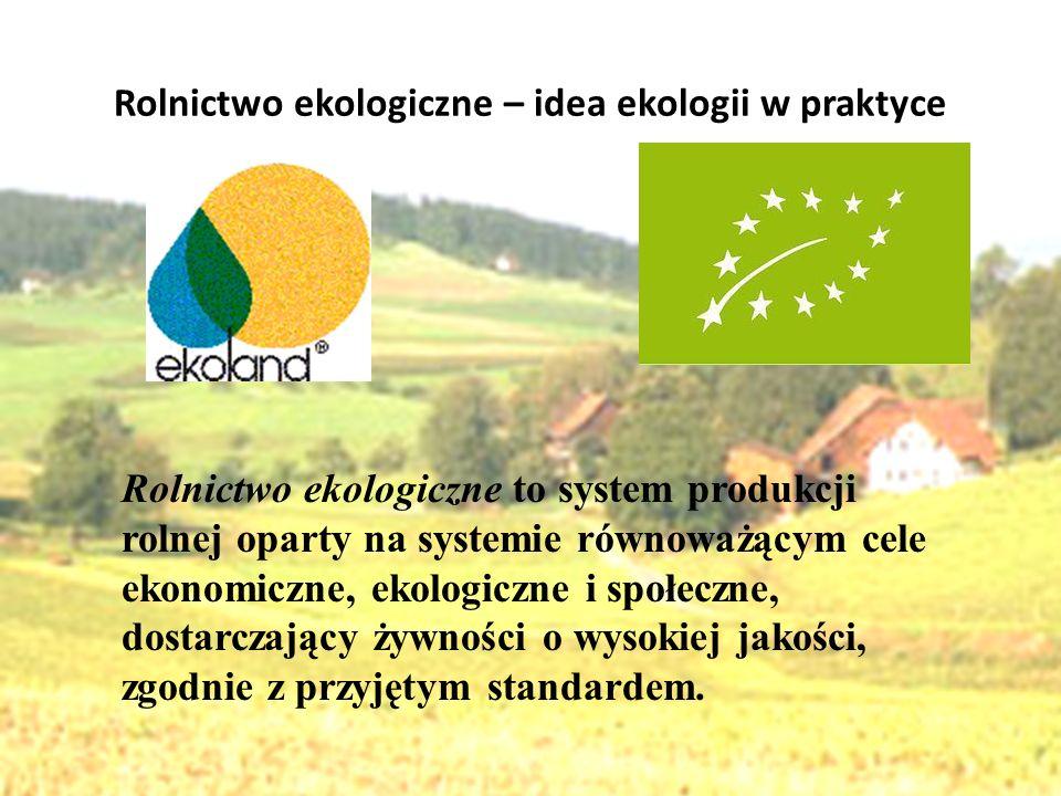 Rolnictwo ekologiczne – idea ekologii w praktyce Rolnictwo ekologiczne to system produkcji rolnej oparty na systemie równoważącym cele ekonomiczne, ek