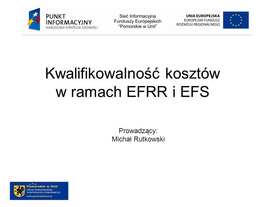 Kwalifikowalność kosztów w ramach EFRR i EFS Prowadzący: Michał Rutkowski