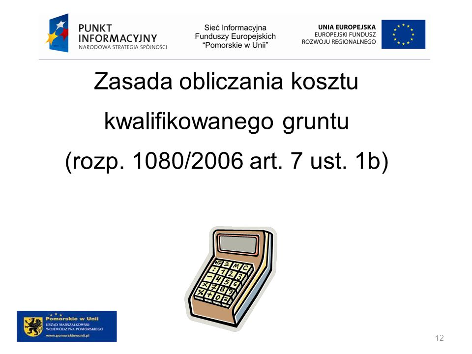 12 Zasada obliczania kosztu kwalifikowanego gruntu (rozp. 1080/2006 art. 7 ust. 1b)