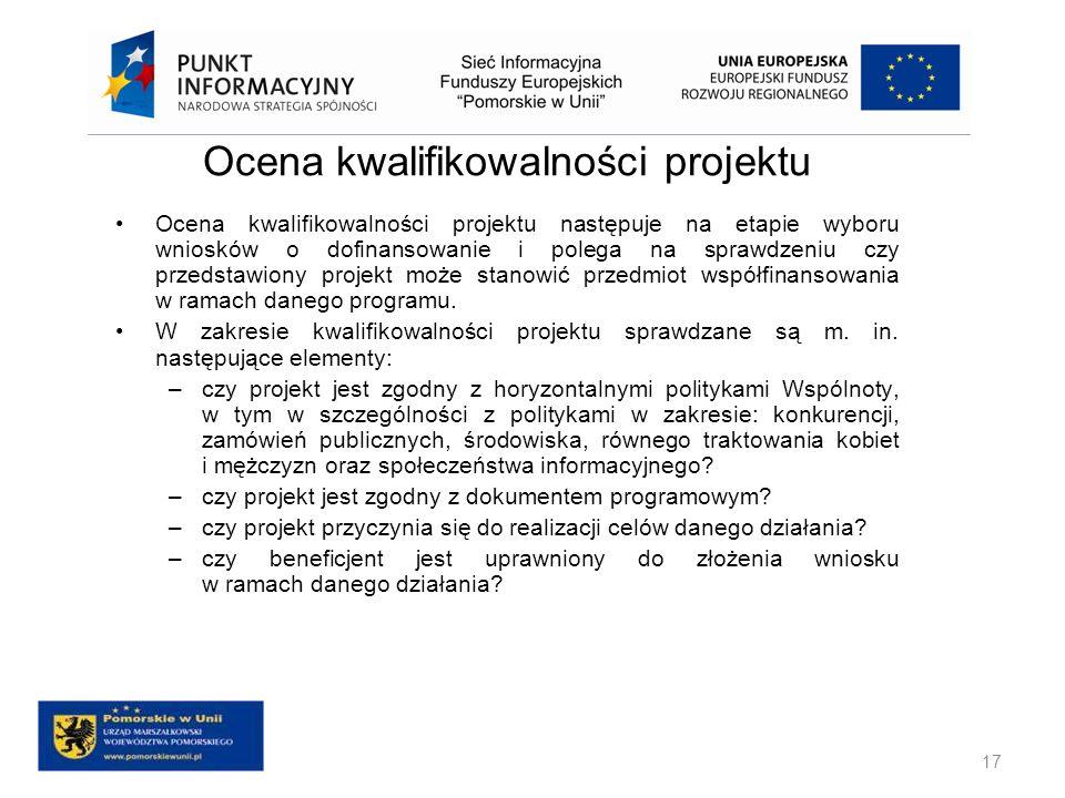 Ocena kwalifikowalności projektu Ocena kwalifikowalności projektu następuje na etapie wyboru wniosków o dofinansowanie i polega na sprawdzeniu czy prz