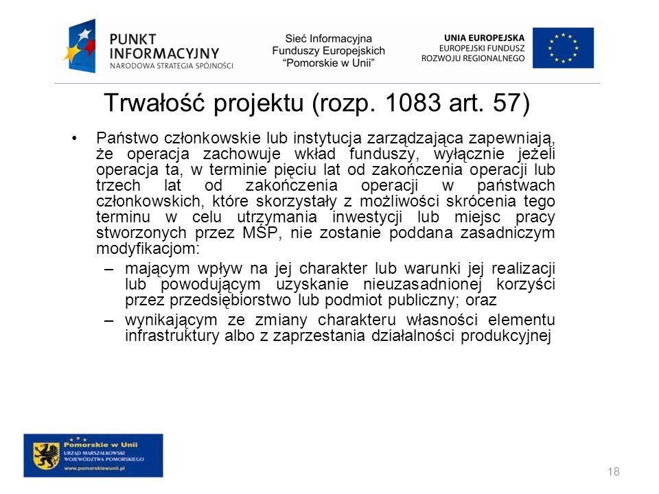 Trwałość projektu (rozp. 1083 art. 57) Państwo członkowskie lub instytucja zarządzająca zapewniają, że operacja zachowuje wkład funduszy, wyłącznie je