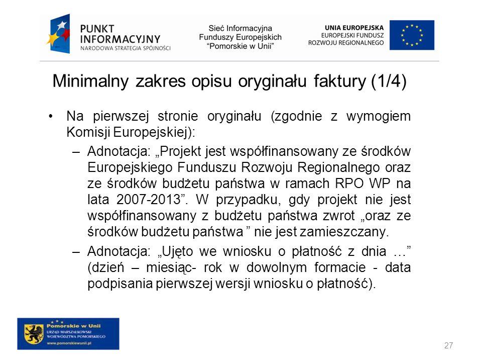 Minimalny zakres opisu oryginału faktury (1/4) Na pierwszej stronie oryginału (zgodnie z wymogiem Komisji Europejskiej): –Adnotacja: Projekt jest wspó