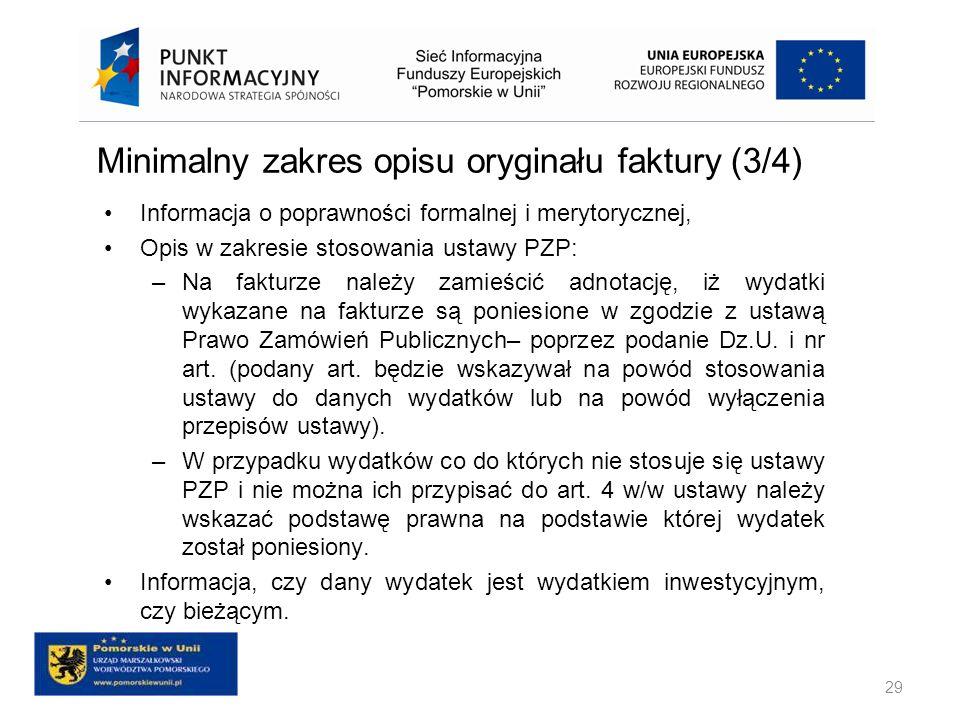 Minimalny zakres opisu oryginału faktury (3/4) 29 Informacja o poprawności formalnej i merytorycznej, Opis w zakresie stosowania ustawy PZP: –Na faktu