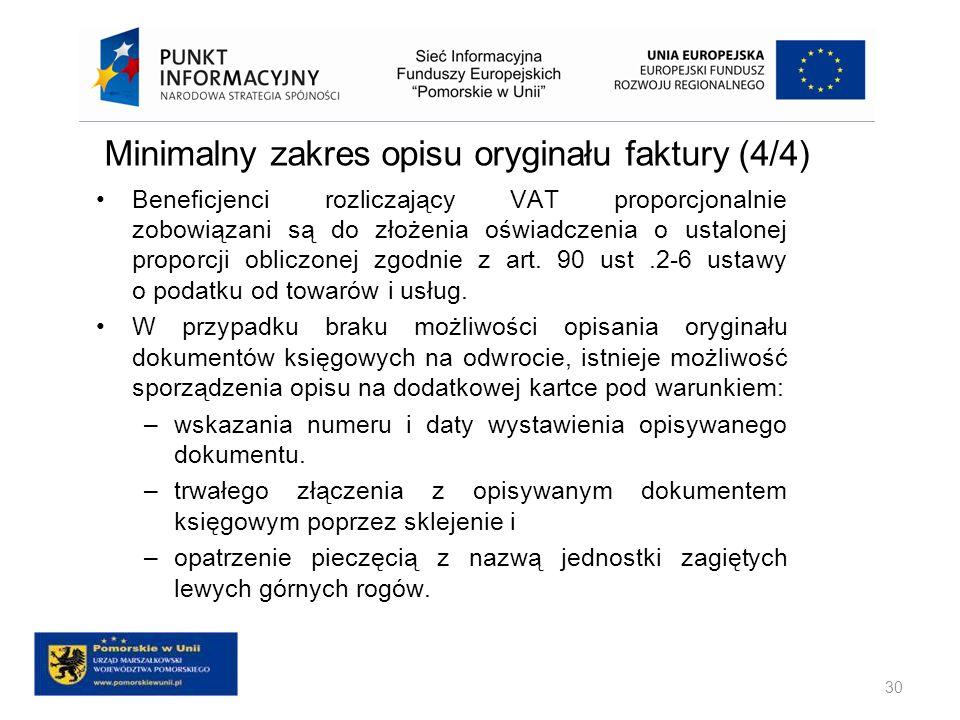Minimalny zakres opisu oryginału faktury (4/4) 30 Beneficjenci rozliczający VAT proporcjonalnie zobowiązani są do złożenia oświadczenia o ustalonej pr