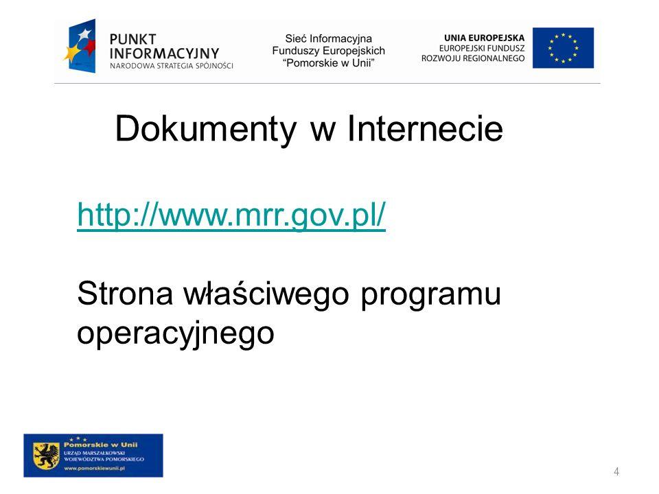 4 Dokumenty w Internecie http://www.mrr.gov.pl/ Strona właściwego programu operacyjnego