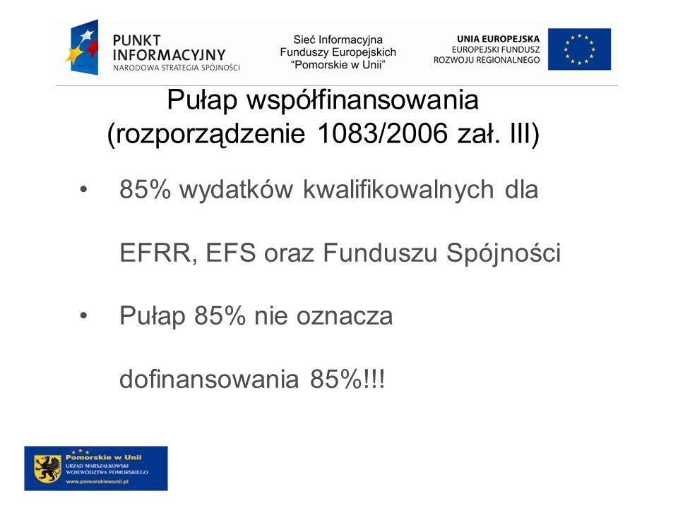 Pułap współfinansowania (rozporządzenie 1083/2006 zał. III) 85% wydatków kwalifikowalnych dla EFRR, EFS oraz Funduszu Spójności Pułap 85% nie oznacza