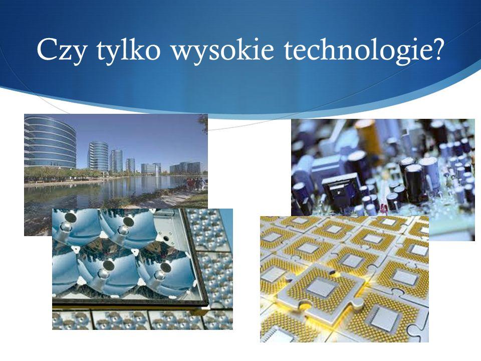 Czy tylko wysokie technologie?