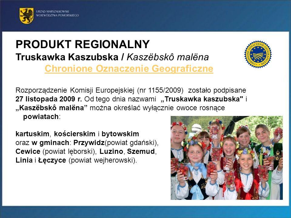 16 PRODUKT REGIONALNY Truskawka Kaszubska / Kaszëbskô malëna Chronione Oznaczenie Geograficzne Rozporządzenie Komisji Europejskiej (nr 1155/2009) zost