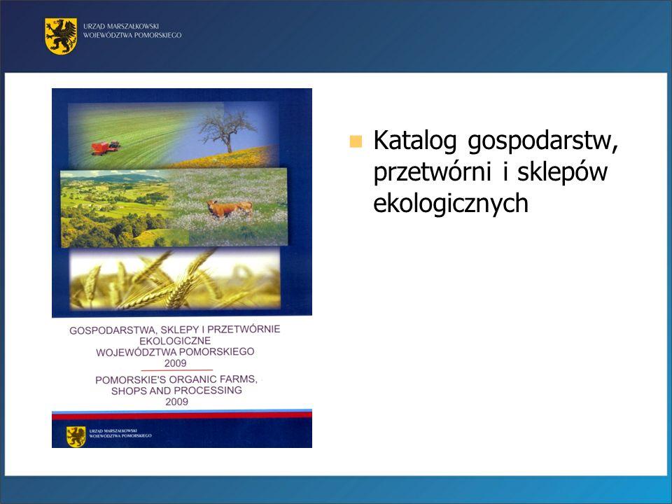 Katalog gospodarstw, przetwórni i sklepów ekologicznych Katalog gospodarstw, przetwórni i sklepów ekologicznych