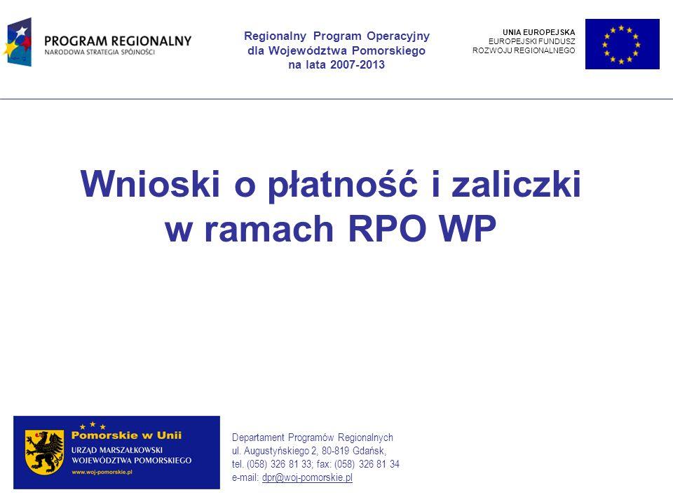 Wnioski o płatność i zaliczki w ramach RPO WP Regionalny Program Operacyjny dla Województwa Pomorskiego na lata 2007-2013 Departament Programów Region