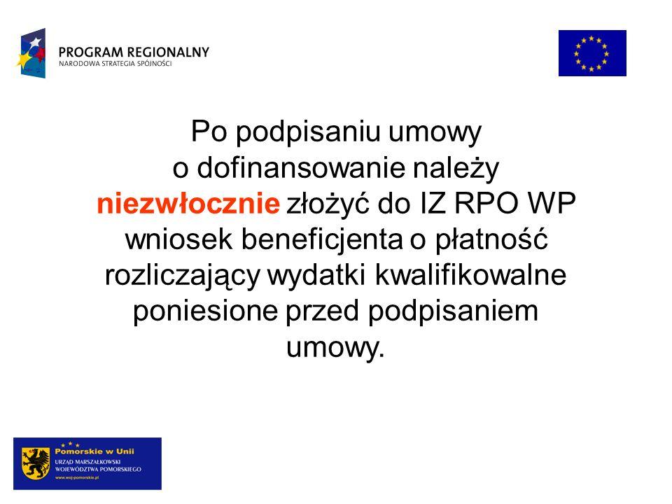 Po podpisaniu umowy o dofinansowanie należy niezwłocznie złożyć do IZ RPO WP wniosek beneficjenta o płatność rozliczający wydatki kwalifikowalne ponie