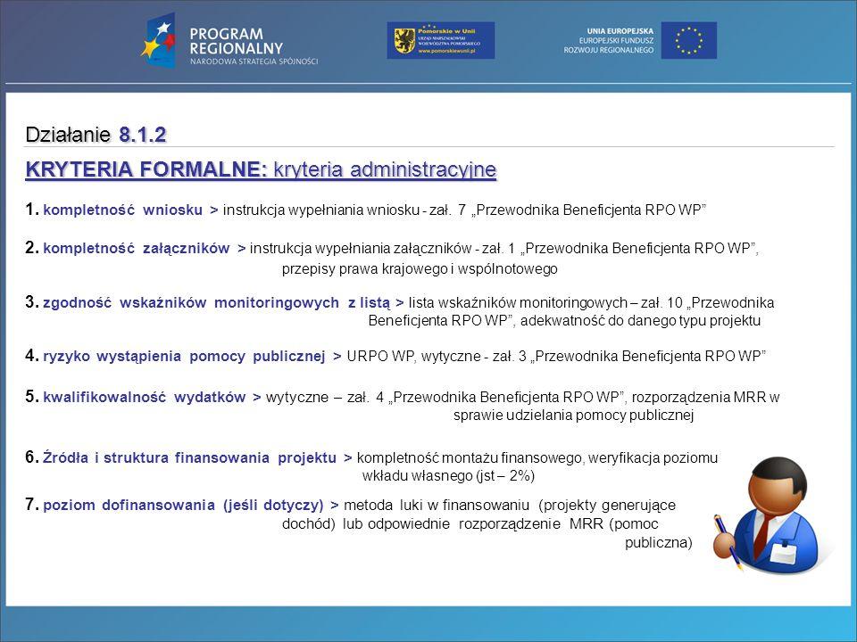 KRYTERIA FORMALNE: kryteria administracyjne 1. kompletność wniosku > instrukcja wypełniania wniosku - zał. 7 Przewodnika Beneficjenta RPO WP 3. zgodno