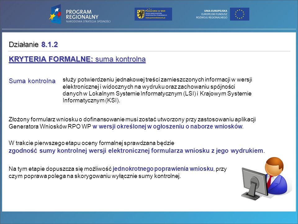 KRYTERIA FORMALNE: suma kontrolna Suma kontrolna służy potwierdzeniu jednakowej treści zamieszczonych informacji w wersji elektronicznej i widocznych
