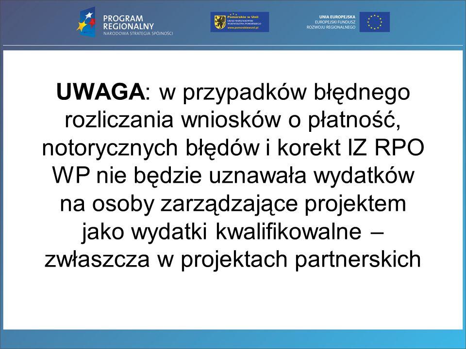 UWAGA: w przypadków błędnego rozliczania wniosków o płatność, notorycznych błędów i korekt IZ RPO WP nie będzie uznawała wydatków na osoby zarządzając