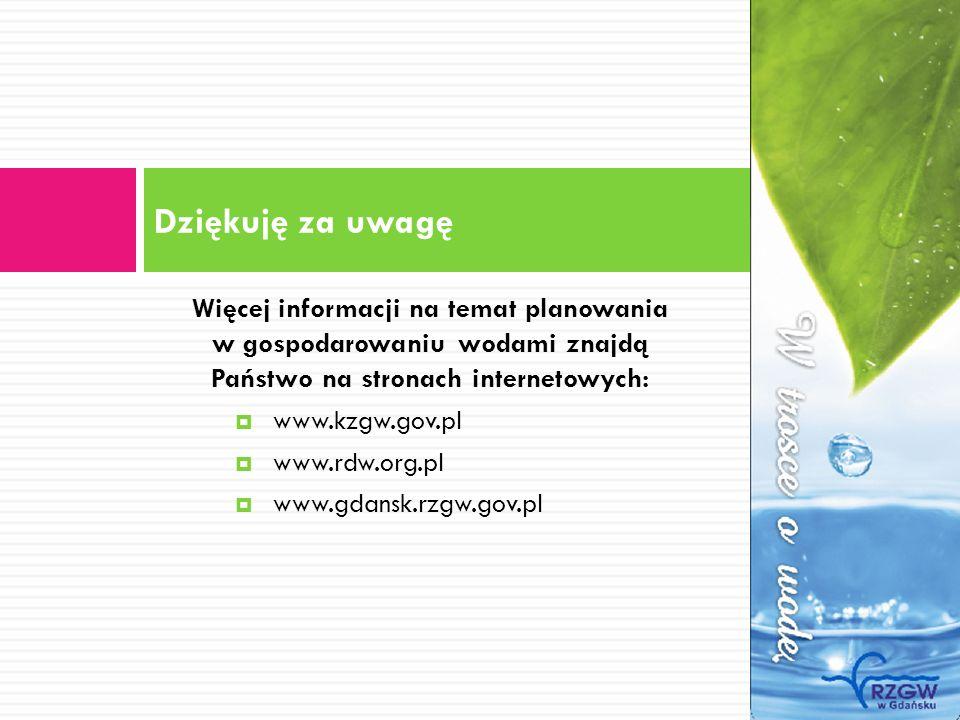 Więcej informacji na temat planowania w gospodarowaniu wodami znajdą Państwo na stronach internetowych: www.kzgw.gov.pl www.rdw.org.pl www.gdansk.rzgw