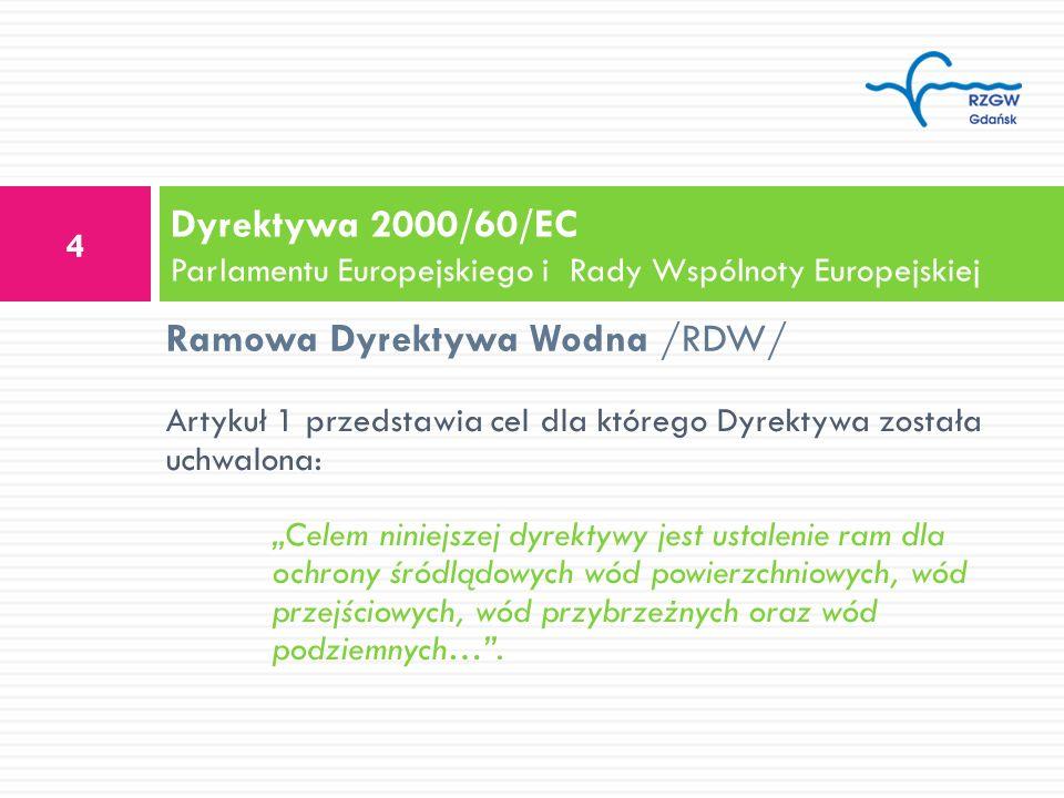 Dyrektywa 2000/60/EC Parlamentu Europejskiego i Rady Wspólnoty Europejskiej 4 Artykuł 1 przedstawia cel dla którego Dyrektywa została uchwalona: Celem