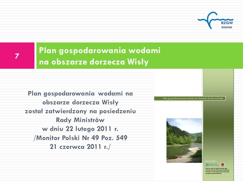 Plan gospodarowania wodami na obszarze dorzecza Wisły 7 Plan gospodarowania wodami na obszarze dorzecza Wisły został zatwierdzony na posiedzeniu Rady