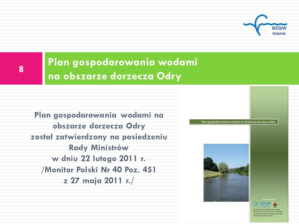 Plan gospodarowania wodami na obszarze dorzecza Odry 8 Plan gospodarowania wodami na obszarze dorzecza Odry został zatwierdzony na posiedzeniu Rady Mi