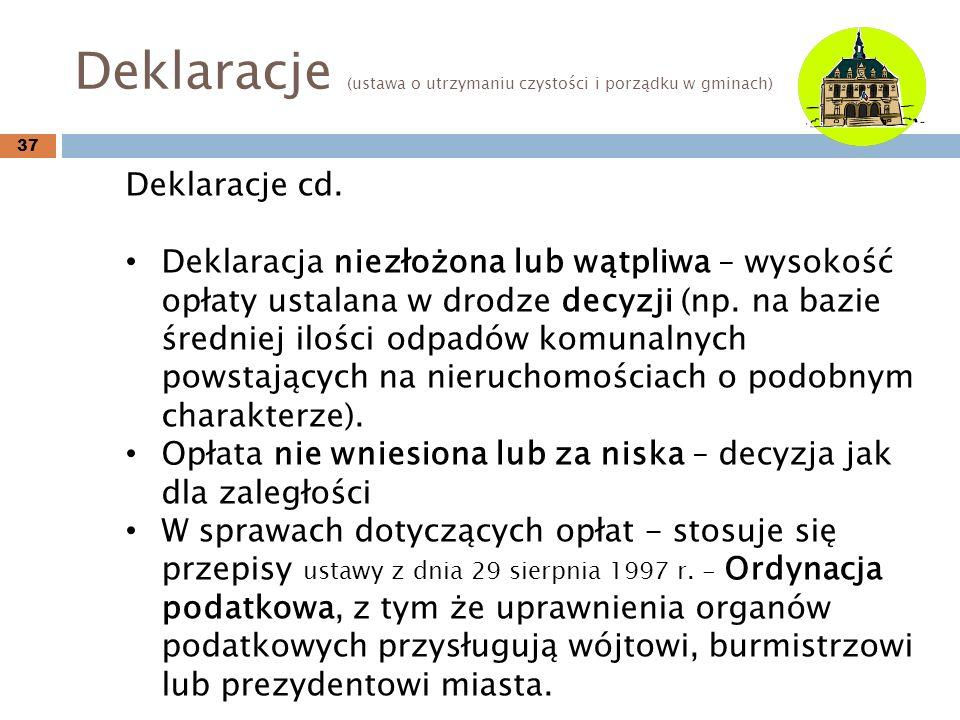Deklaracje (ustawa o utrzymaniu czystości i porządku w gminach) 37 Deklaracje cd.