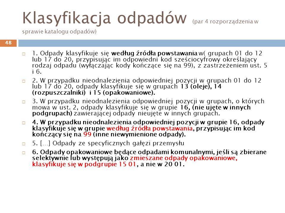 Klasyfikacja odpadów (par 4 rozporządzenia w sprawie katalogu odpadów) 1. Odpady klasyfikuje się według źródła powstawania w( grupach 01 do 12 lub 17