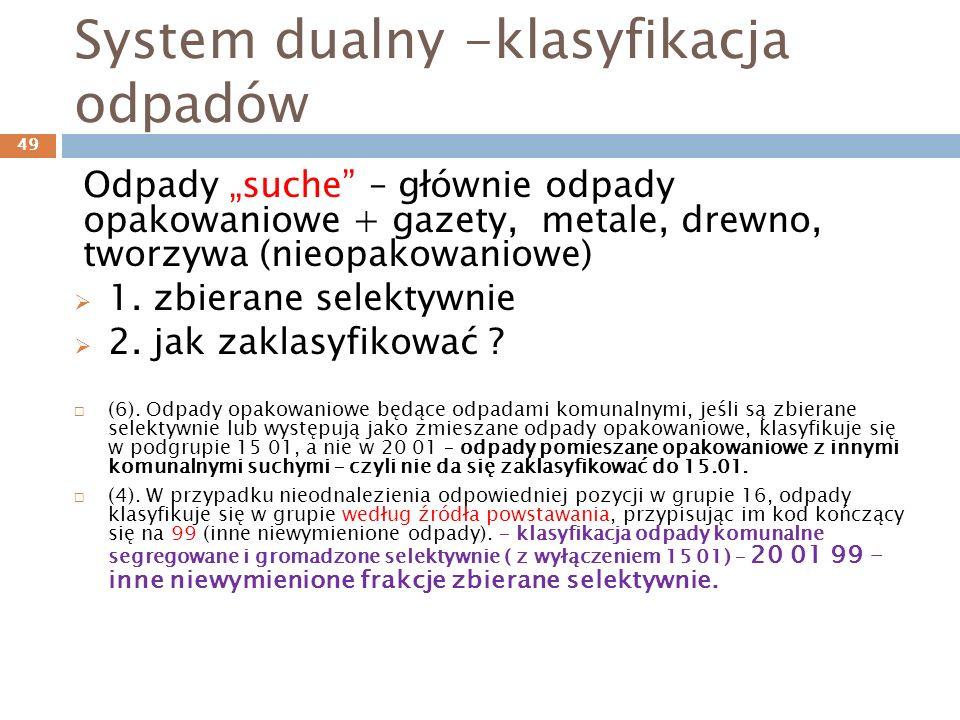 System dualny -klasyfikacja odpadów Odpady suche – głównie odpady opakowaniowe + gazety, metale, drewno, tworzywa (nieopakowaniowe) 1. zbierane selekt