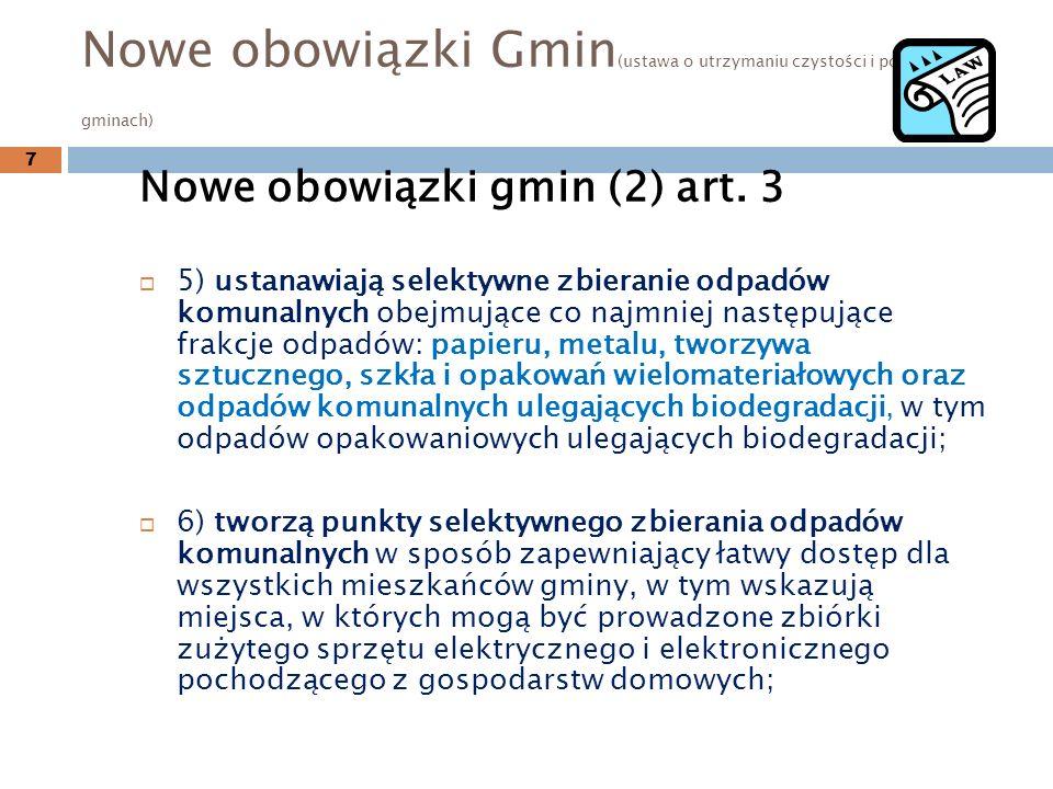 Nowe obowiązki Gmin (ustawa o utrzymaniu czystości i porządku w gminach) Nowe obowiązki gmin (2) art. 3 5) ustanawiają selektywne zbieranie odpadów ko