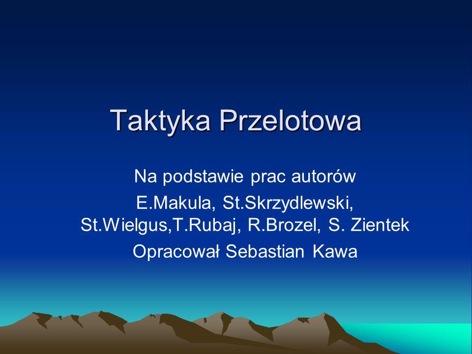 Taktyka Przelotowa Na podstawie prac autorów E.Makula, St.Skrzydlewski, St.Wielgus,T.Rubaj, R.Brozel, S. Zientek Opracował Sebastian Kawa