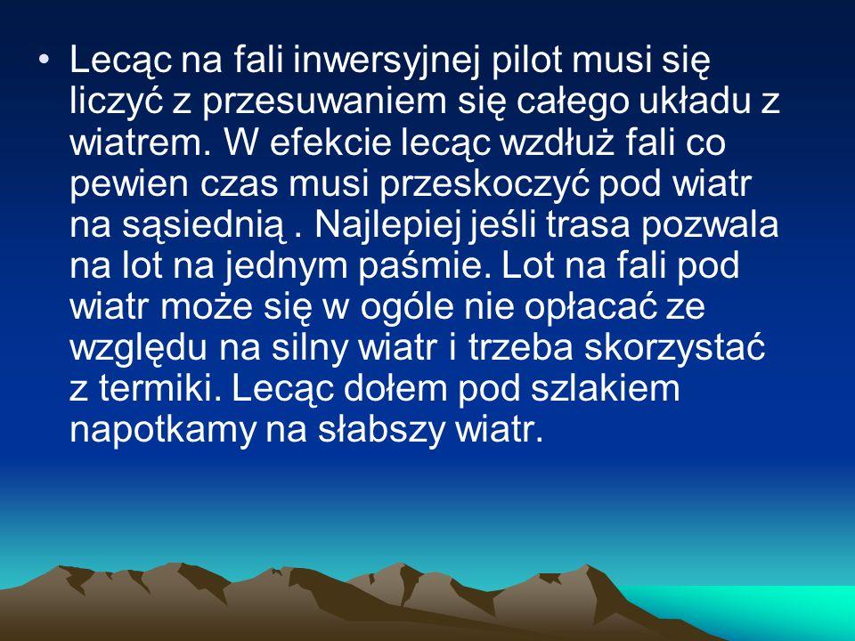 Lecąc na fali inwersyjnej pilot musi się liczyć z przesuwaniem się całego układu z wiatrem. W efekcie lecąc wzdłuż fali co pewien czas musi przeskoczy