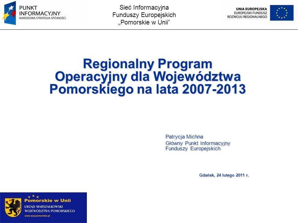 Sieć Informacyjna Funduszy Europejskich Pomorskie w Unii Regionalny Program Operacyjny dla Województwa Pomorskiego na lata 2007-2013 Patrycja Michna G