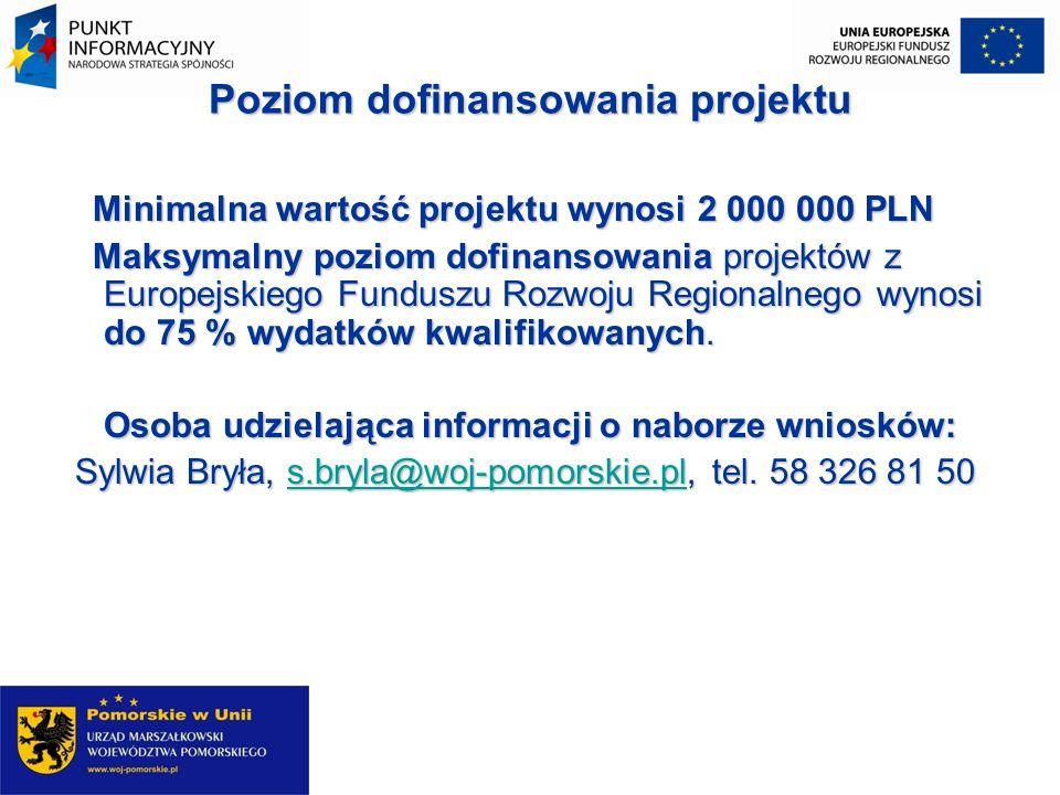 Poziom dofinansowania projektu Minimalna wartość projektu wynosi 2 000 000 PLN Minimalna wartość projektu wynosi 2 000 000 PLN Maksymalny poziom dofin