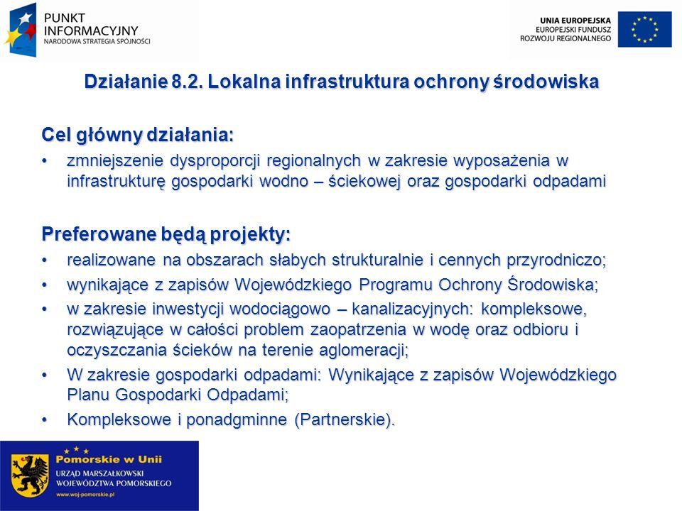 Działanie 8.2. Lokalna infrastruktura ochrony środowiska Cel główny działania: zmniejszenie dysproporcji regionalnych w zakresie wyposażenia w infrast