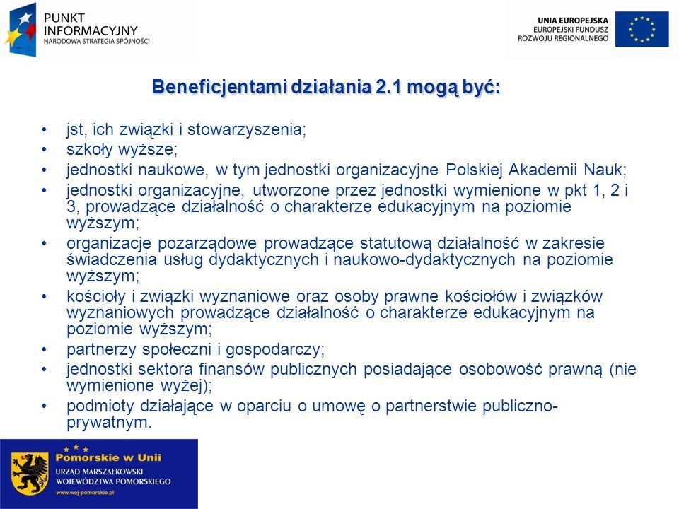Beneficjentami działania 2.1 mogą być: jst, ich związki i stowarzyszenia; szkoły wyższe; jednostki naukowe, w tym jednostki organizacyjne Polskiej Aka