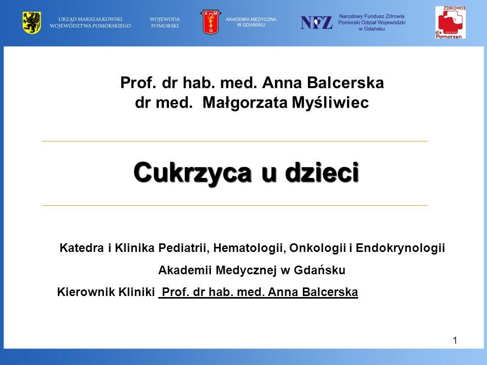 1 Prof. dr hab. med. Anna Balcerska dr med. Małgorzata Myśliwiec Katedra i Klinika Pediatrii, Hematologii, Onkologii i Endokrynologii Akademii Medyczn