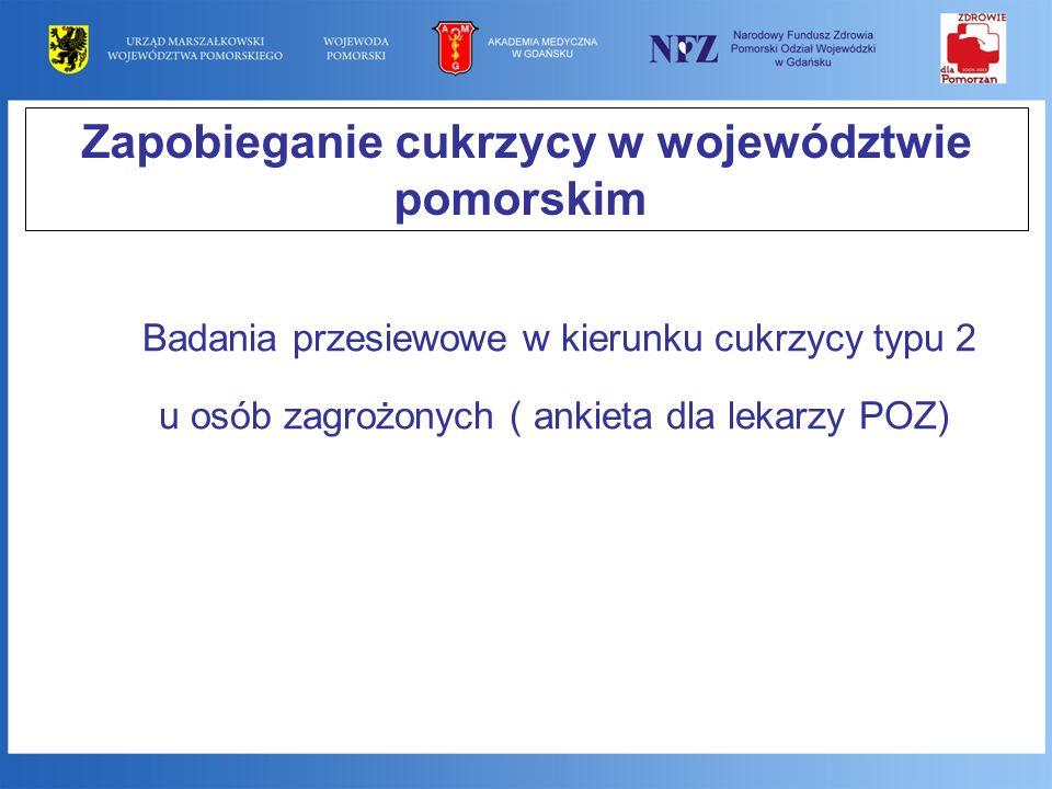 Zapobieganie cukrzycy w województwie pomorskim Badania przesiewowe w kierunku cukrzycy typu 2 u osób zagrożonych ( ankieta dla lekarzy POZ)