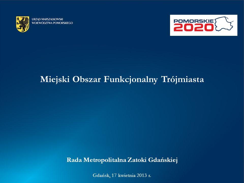 Miejski Obszar Funkcjonalny Trójmiasta Rada Metropolitalna Zatoki Gdańskiej Gdańsk, 17 kwietnia 2013 r.