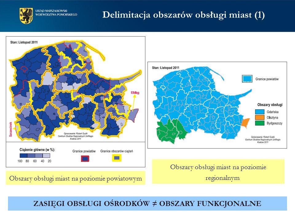 Delimitacja obszarów obsługi miast (1) Obszary obsługi miast na poziomie powiatowym Obszary obsługi miast na poziomie regionalnym ZASIĘGI OBSŁUGI OŚRODKÓW OBSZARY FUNKCJONALNE