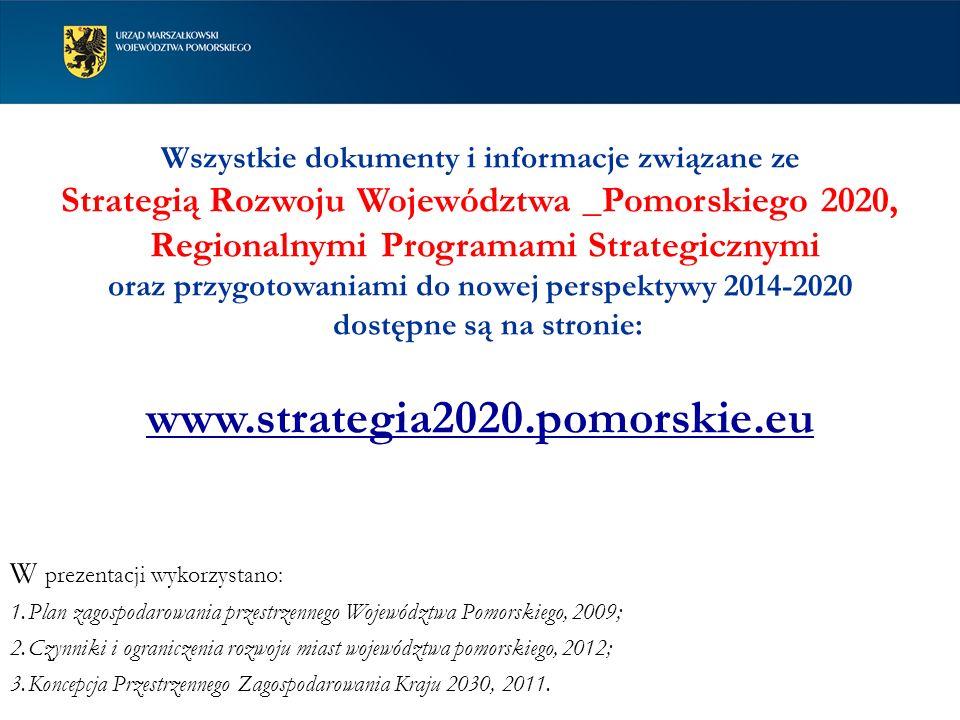 Wszystkie dokumenty i informacje związane ze Strategią Rozwoju Województwa _Pomorskiego 2020, Regionalnymi Programami Strategicznymi oraz przygotowaniami do nowej perspektywy 2014-2020 dostępne są na stronie: www.strategia2020.pomorskie.eu W prezentacji wykorzystano: 1.Plan zagospodarowania przestrzennego Województwa Pomorskiego, 2009; 2.Czynniki i ograniczenia rozwoju miast województwa pomorskiego, 2012; 3.Koncepcja Przestrzennego Zagospodarowania Kraju 2030, 2011.