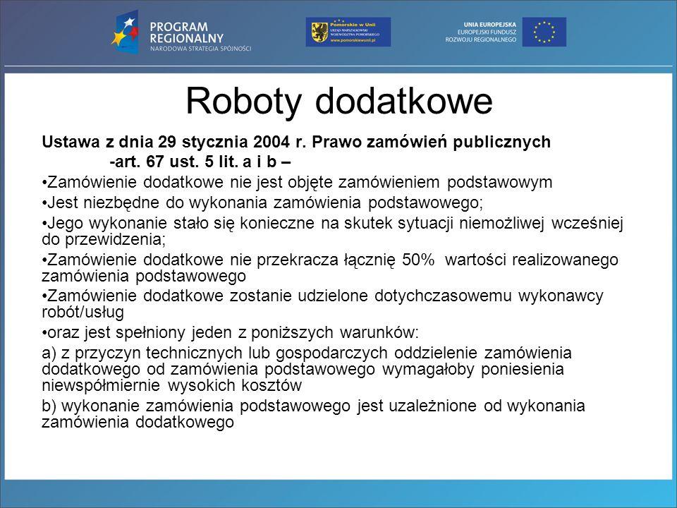 Roboty dodatkowe Ustawa z dnia 29 stycznia 2004 r. Prawo zamówień publicznych -art. 67 ust. 5 lit. a i b – Zamówienie dodatkowe nie jest objęte zamówi