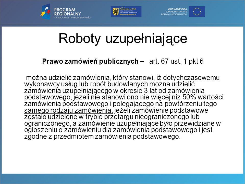 Roboty uzupełniające Prawo zamówień publicznych – art. 67 ust. 1 pkt 6 można udzielić zamówienia, który stanowi, iż dotychczasowemu wykonawcy usług lu