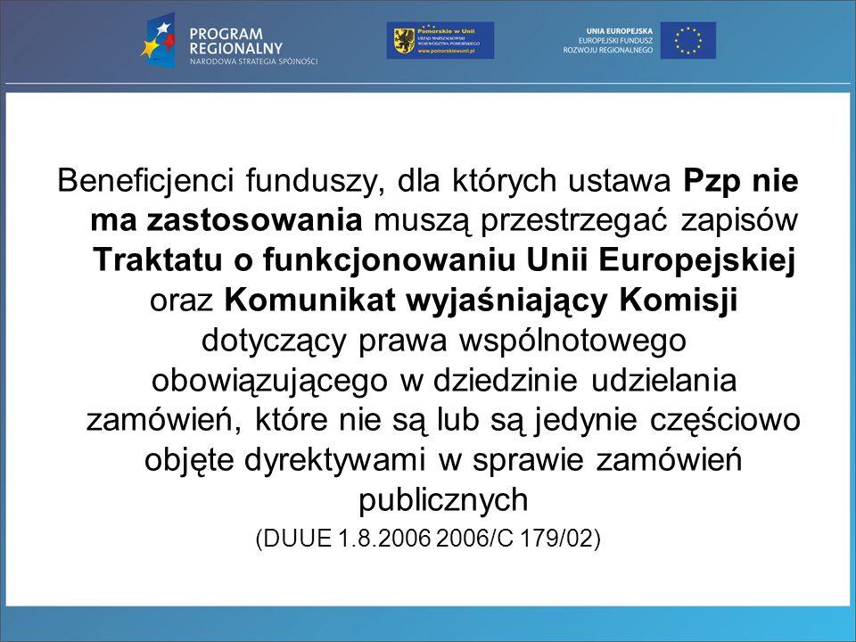 Beneficjenci funduszy, dla których ustawa Pzp nie ma zastosowania muszą przestrzegać zapisów Traktatu o funkcjonowaniu Unii Europejskiej oraz Komunika