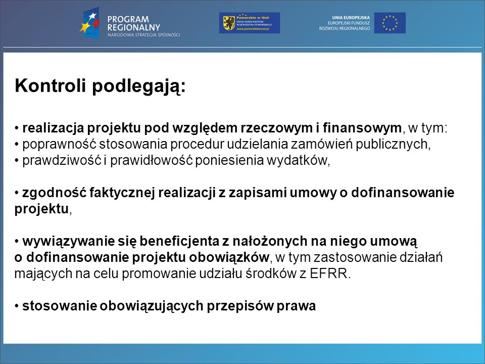Kontroli podlegają: realizacja projektu pod względem rzeczowym i finansowym, w tym: poprawność stosowania procedur udzielania zamówień publicznych, pr