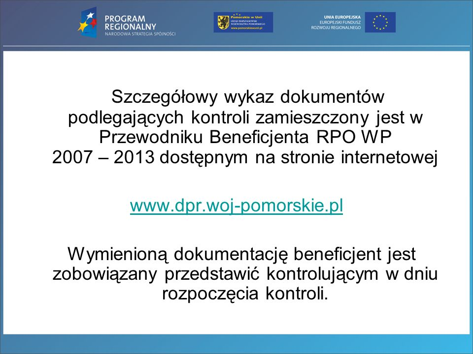 Szczegółowy wykaz dokumentów podlegających kontroli zamieszczony jest w Przewodniku Beneficjenta RPO WP 2007 – 2013 dostępnym na stronie internetowej