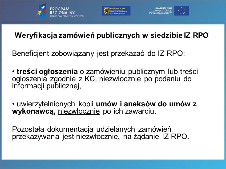 Weryfikacja zamówień publicznych w siedzibie IZ RPO Beneficjent zobowiązany jest przekazać do IZ RPO: treści ogłoszenia o zamówieniu publicznym lub tr