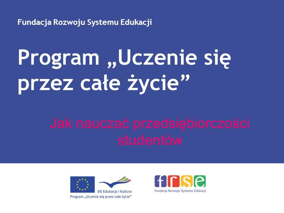 Program Uczenie się przez całe życie Fundacja Rozwoju Systemu Edukacji Jak nauczać przedsiębiorczości studentów