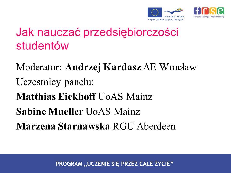 PROGRAM LEONARDO DA VINCI PROGRAM UCZENIE SIĘ PRZEZ CAŁE ŻYCIE Moderator: Andrzej Kardasz AE Wrocław Uczestnicy panelu: Matthias Eickhoff UoAS Mainz S
