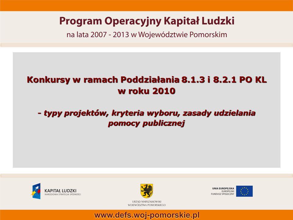Konkursy w ramach Poddziałania 8.1.3 i 8.2.1 PO KL w roku 2010 - typy projektów, kryteria wyboru, zasady udzielania pomocy publicznej