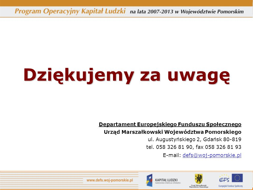 Dziękujemy za uwagę Departament Europejskiego Funduszu Społecznego Urząd Marszałkowski Województwa Pomorskiego ul.