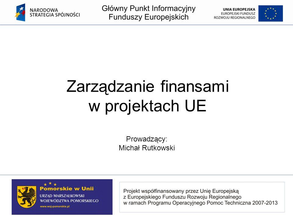 Zarządzanie finansami w projektach UE Prowadzący: Michał Rutkowski