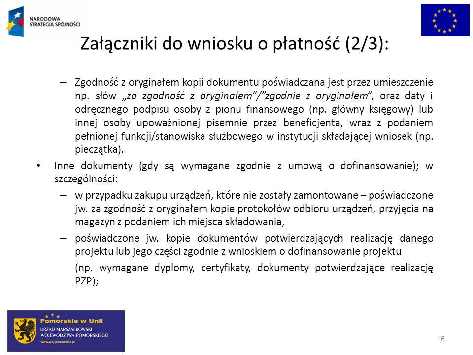 Załączniki do wniosku o płatność (2/3): – Zgodność z oryginałem kopii dokumentu poświadczana jest przez umieszczenie np. słów za zgodność z oryginałem