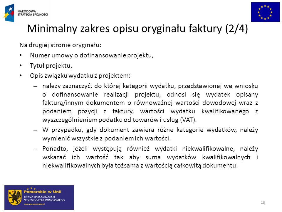 Minimalny zakres opisu oryginału faktury (2/4) 19 Na drugiej stronie oryginału: Numer umowy o dofinansowanie projektu, Tytuł projektu, Opis związku wy
